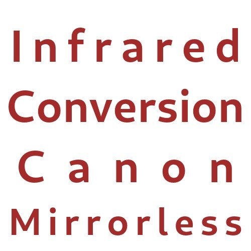 Infrared Conversion Canon Mirrorless Cameras