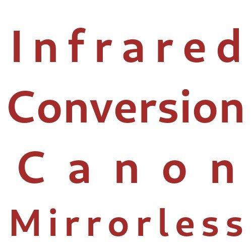 Infrared Conversion Canon Mirrorless Cameras