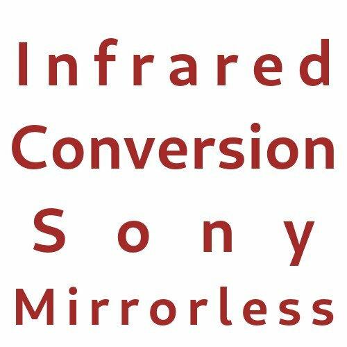 Infrared Conversion Sony Mirrorless Cameras