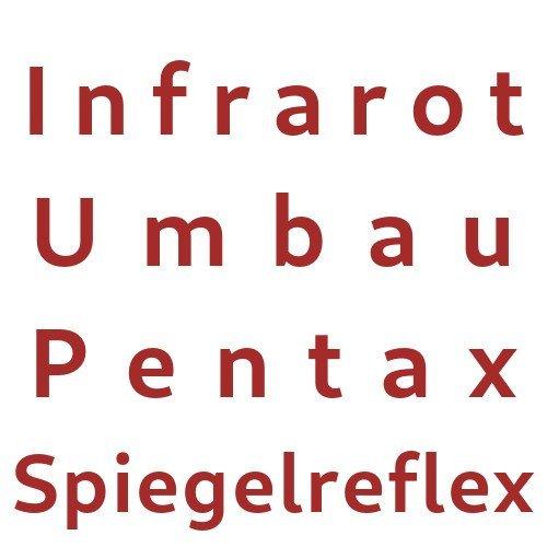 Infrarot Umbau Service Pentax Spiegelreflex